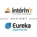 Votre réseau d'agence Interim'r devient Eureka Expertise RH